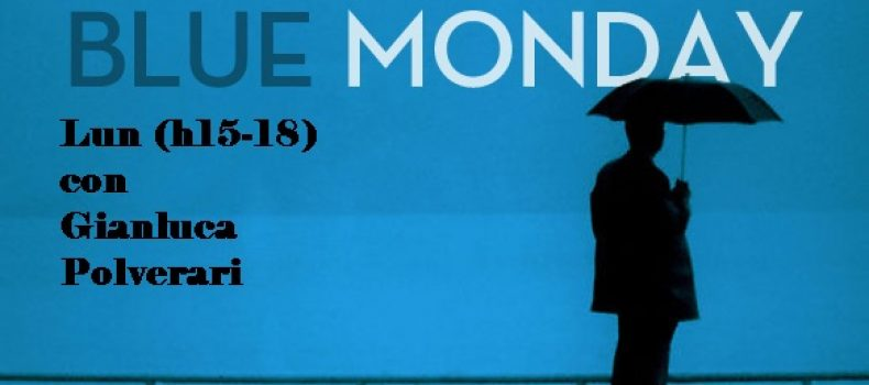 Scaletta e Podcast BLUE MONDAY 19-12-2016