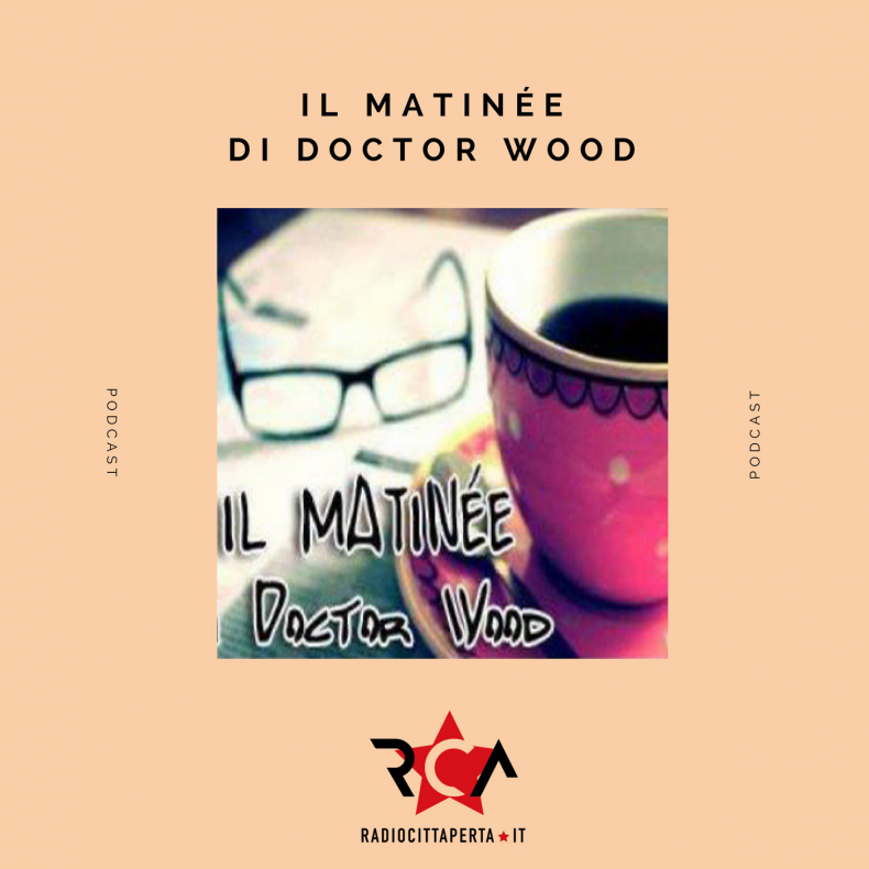 Scaletta e podcast Il Matinée di Doctor Wood 17.07.2018
