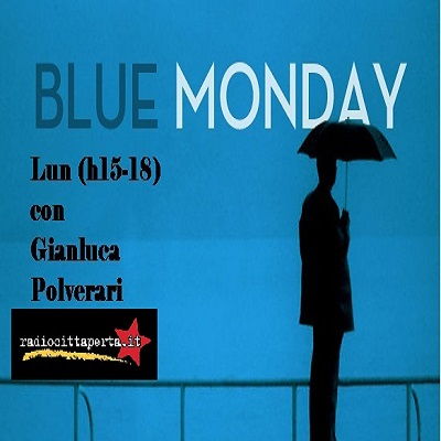 Scaletta e Podcast Blue Monday 20-3-2017