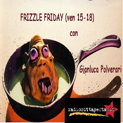 Scaletta e Podcast FRIZZLE FRIDAY 12-5-2017