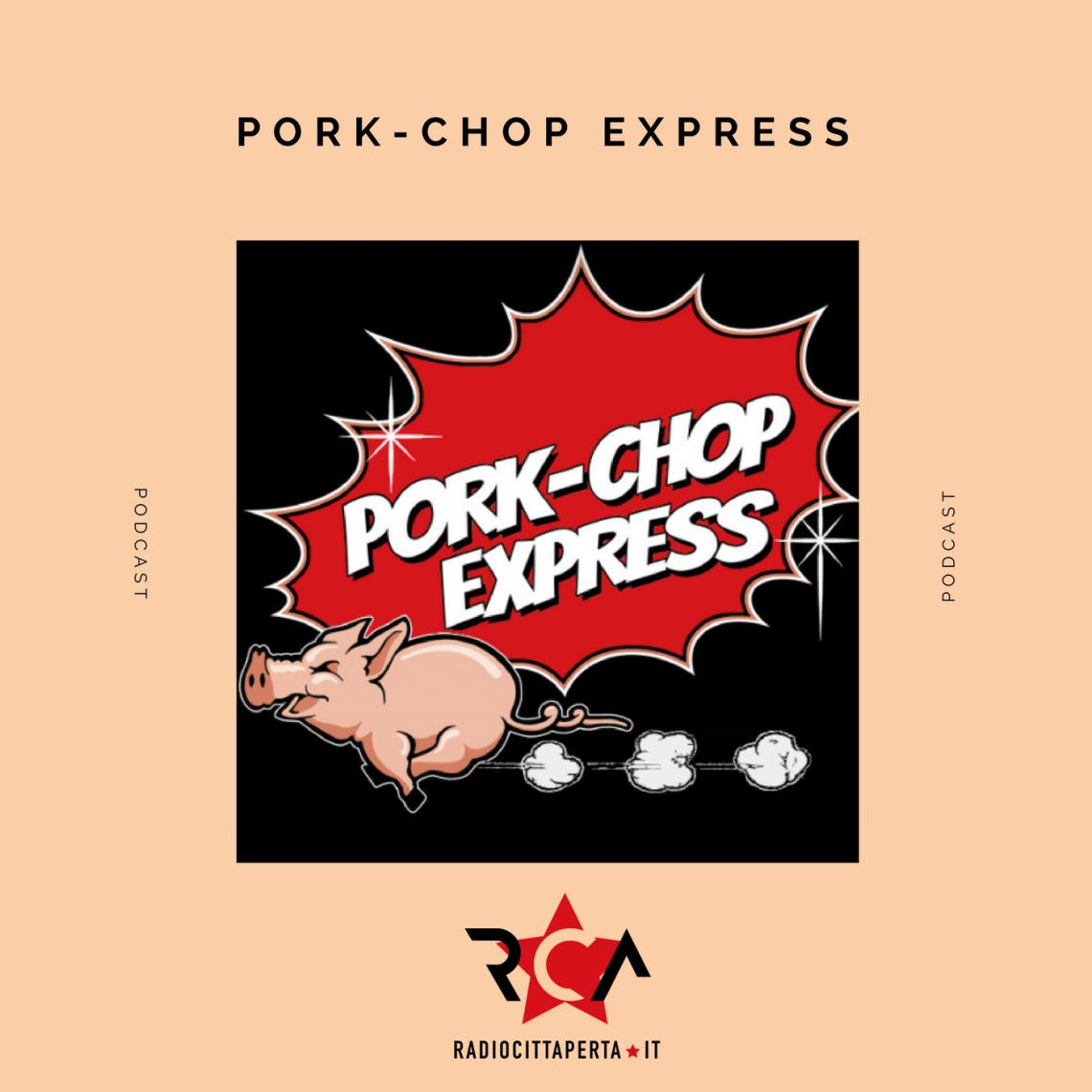 PORK-CHOP EXPRESS con FRANCESCO DI GIUGNO e MASSIMILIANO MONTENZ del 08-01-2018