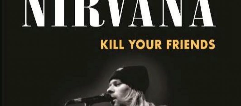 """Nirvana. Kill Your Friends"": il libro di G. Polverari e A. Prevignano da oggi di nuovo in libreria"