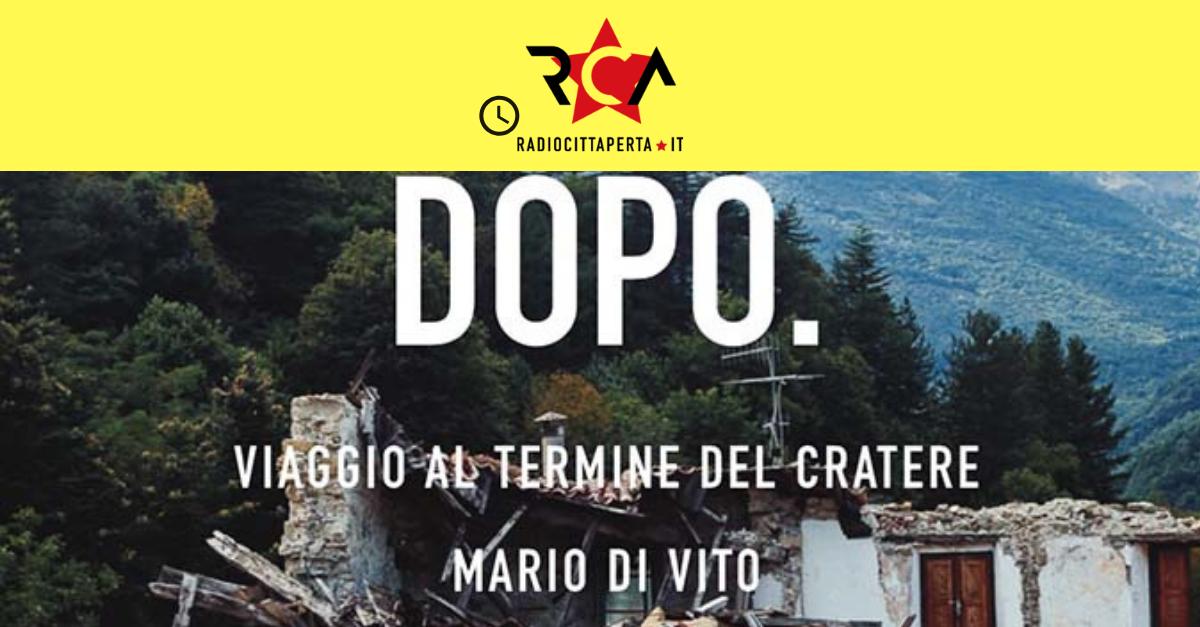 """""""DOPO"""", il viaggio di Mario Di Vito nel terremoto negato"""